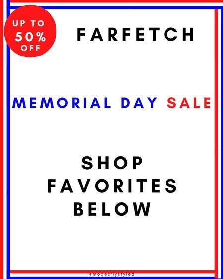 Check out Farfetch amazing memorial day sale  #memorialdaysale #sale #farfetch #memorialday  #LTKDay #LTKsalealert #LTKstyletip