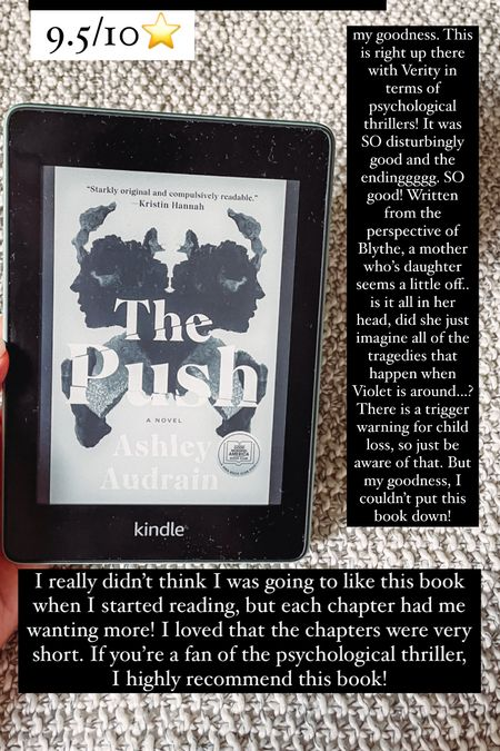 The Push by Ashley Audrain :: 9.5/10⭐️ my goodness. This is right up there with Verity in terms of psychological thrillers! It was SO disturbingly good and the endinggggg. SO good! Written from the perspective of Blythe, a mother who's daughter seems a little off.. is it all in her head, did she just imagine all of the tragedies that happen when Violet is around…? There is a trigger warning for child loss, so just be aware of that. But my goodness, I couldn't put this book down! I really didn't think I was going to like this book when I started reading, but each chapter had me wanting more! I loved that the chapters were very short. If you're a fan of the psychological thriller, I highly recommend this book!