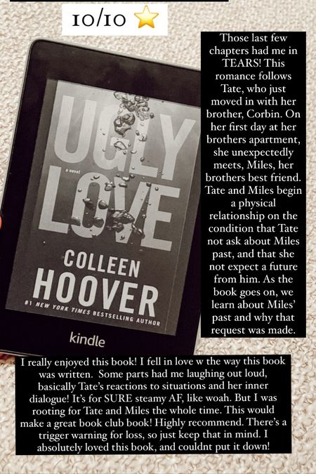 12. Ugly Love by Colleen Hoover :: 10/10 ⭐️ Those last few chapters had me in TEARS! This romance follows Tate, who just moved in with her brother, Corbin. On her first day at her brothers apartment, she unexpectedly meets, Miles, her brothers best friend. Tate and Miles begin a physical relationship on the condition that Tate not ask about Miles past, and that she not expect a future from him. As the book goes on, we learn about Miles' past and why that request was made. I really enjoyed this book! I fell in love w the way this book was written.  Some parts had me laughing out loud, basically Tate's reactions to situations and her inner dialogue! It's for SURE steamy AF, like woah. But I was rooting for Tate and Miles the whole time. This would make a great book club book! Highly recommend. There's a trigger warning for loss, so just keep that in mind. I absolutely loved this book!    #LTKbacktoschool #LTKhome #LTKtravel